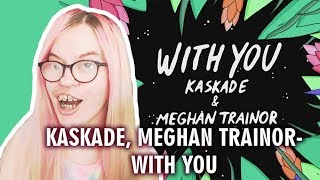 KASKADE, MEGHAN TRAINOR   WITH YOU (REACTION) | Sisley Reacts