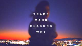 Trademark - Reasons Why (Zedd x Alessia Cara x Bassjackers x Brooks)