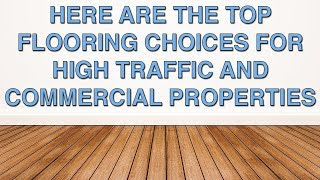 Top Flooring Choices For High Traffic and Commercial Properties