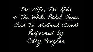 THE WIFE, THE KIDS AND THE WHITE PICKET FENCE-FAIR TO MIDLAND COVER