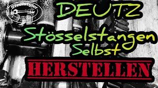 #Deutz #Ersatzteile selbst herstellen - Wir bauen neue Stösselstangen !