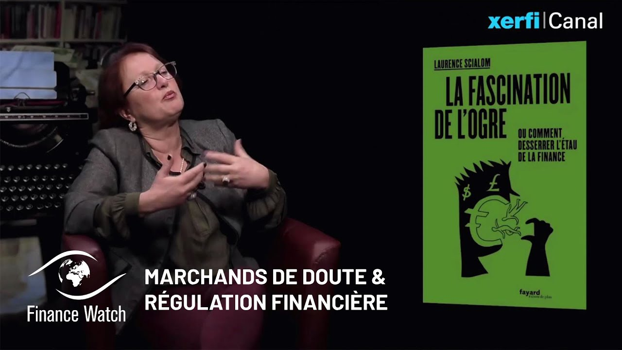"Finance Watch Les méthodes des ""marchands de doute de la finance"" – Laurence Scialom"