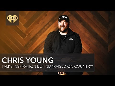 "Chris Young Talks Inspiration Behind  ""Raised On Country"" - IHeartCountry"