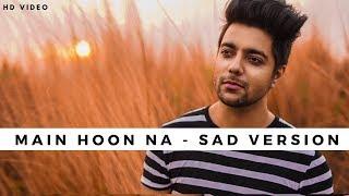 Main Hoon Na (Sad Version) - Unplugged Cover   Siddharth