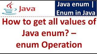 How to get all values of Java enum? - enum Operation |  Java enum | enum in Java | Java Tutorial