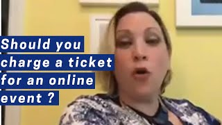 Should you charge a ticket for an online event?