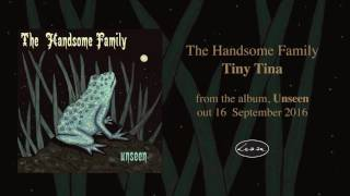 THE HANDSOME FAMILY - Tiny Tina