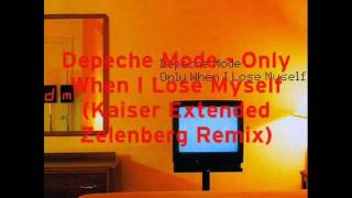 Depeche Mode - Only When I Lose Myself (Kaiser Extended Zelenberg Mix 2011)