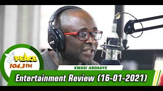 Entertainment Review with Kwasi Aboagye On Peace 104.3 FM (16/01/2021)