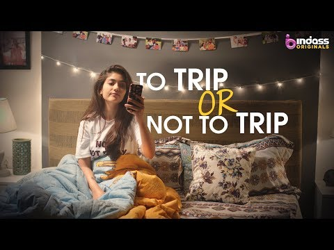To Trip OR Not to Trip | Part 1 | Bindass