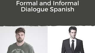 Formal and Informal Dialogue in Spanish - Should I use Tú or Usted in Spanish?