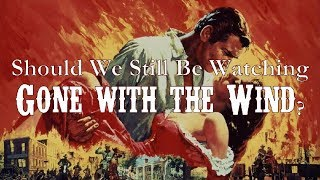 Should we Still be Watching 'Gone with the Wind?' Part 1