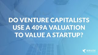 Do Venture Capitalists Use a 409A Valuation to Value a Startup?