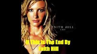 If This Is The End By Faith Hill *Lyrics in description*
