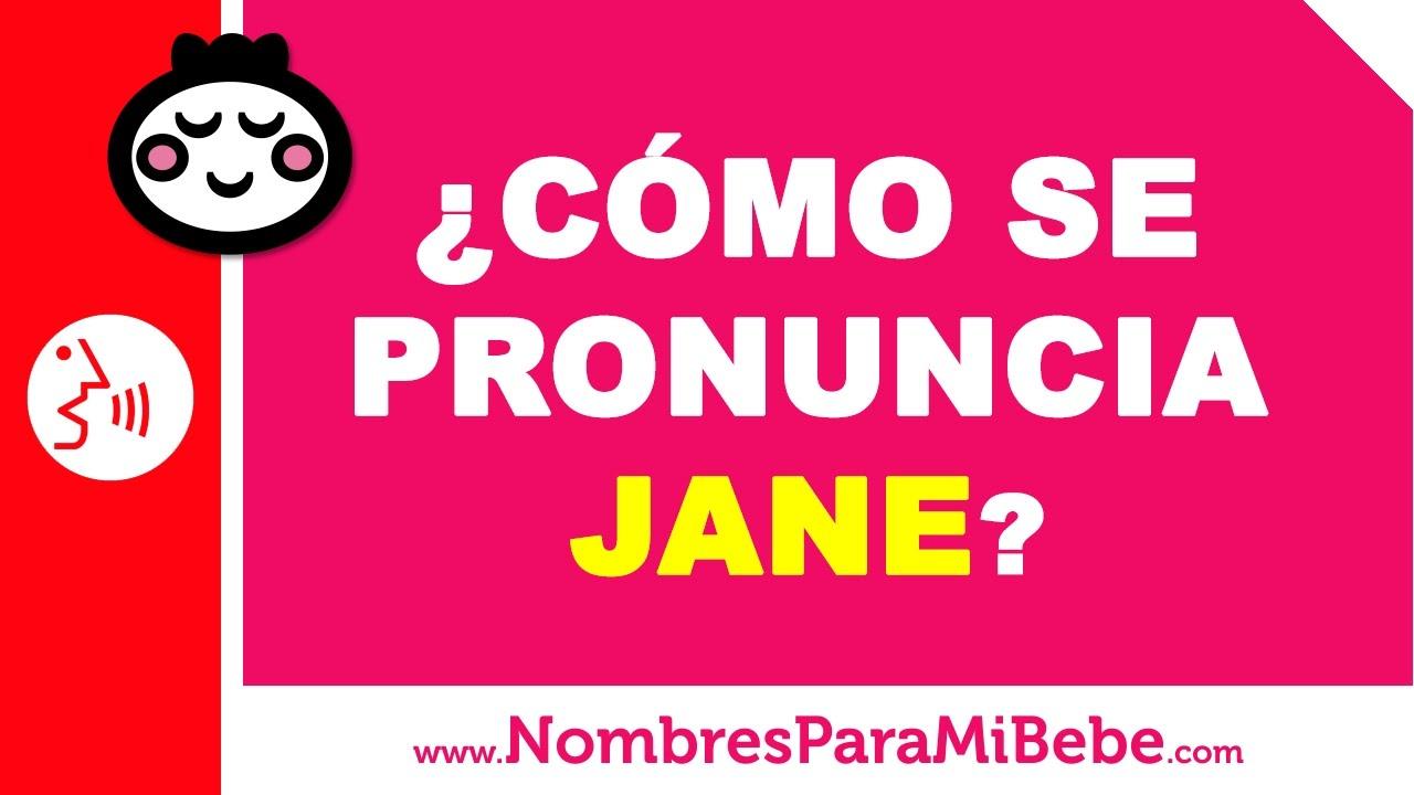 ¿Cómo se pronuncia JANE en inglés? - www.nombresparamibebe.com