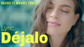 Nacho Ft Manuel Turizo - Déjalo (Letra/Lyric)