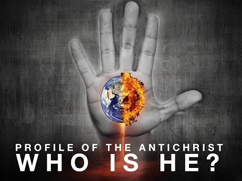 Profile of the Antichrist: Who is he? (Part 1)