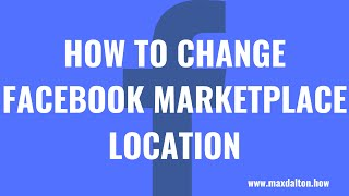 How to Change Facebook Marketplace Location