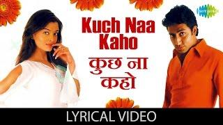 Kuch Naa Kaho with lyrics   कुछ ना कहो गाने के