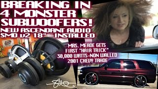 "Breaking in 4 Monster SMD v2 18"" Subwoofers - Mrs. Meade Gets First Hairtrick - 30,000 Watts"