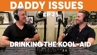 DADDY ISSUES Ep 25 - Drinking The Kool-Aid