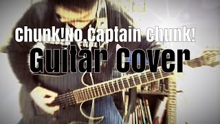 Chunk!No,captain Chunk! We R Who We R guitar cover