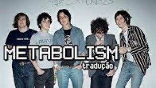 The Strokes - Metabolism [tradução]