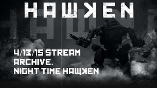 4/13/15 Twitch archive. Night time #Hawken,