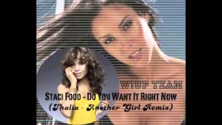 Staci Flood / Do You Want It Right Now (Thalia / Another Girl remix) 2012