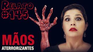 Mãos Aterrorizantes (#145 - Histórias Assombradas!)