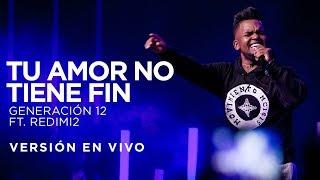 Generación 12 Ft. Redimi2  - Tu Amor No Tiene Fin (Versión En vivo)