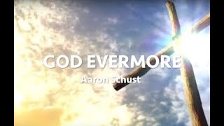 God Evermore by Aaron Schust with lyrics