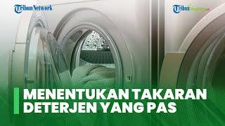 Tips Menentukan Takaran Deterjen yang Pas Saat Mencuci Pakaian