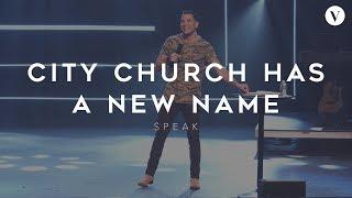 CITY CHURCH HAS A NEW NAME - Speak