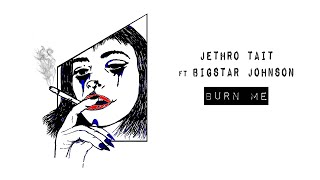 Jethro Tait   Burn Me (Lyric Video) Ft. Bigstar Johnson