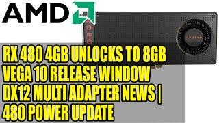 RX 480 4GB Unlocks to 8GB   Vega 10 Release Window   DX12 Multi Adapter News   480 Power Update