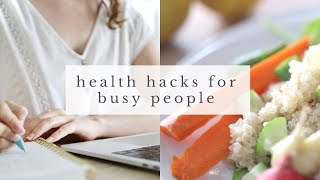 BUSY LIFESTYLE HACKS | healthy living tips for busy people