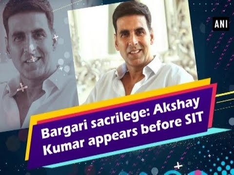 Bargari sacrilege: Akshay Kumar appears before SIT - #Entertainment News