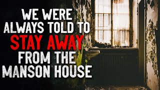 """""""We were always told to stay away from the Manson House"""" Creepypasta"""