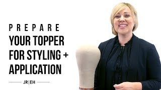 HOW-TO: Prepare your topper for styling and application - Hair Toppers 101
