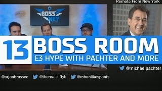 BOSS ROOM 13: E3 Hype With Pachter and More