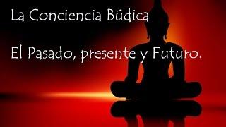 La Conciencia Búdica - Pasado Presente y Futuro