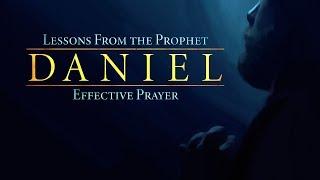 Lessons from the Prophet Daniel: Effective Prayer
