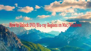 How to Unlock DVD/Blu-ray Regions on Mac/Windows?