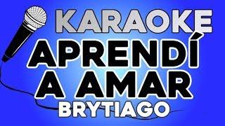Aprendí A Amar 🖍   Brytiago KARAOKE Con LETRA