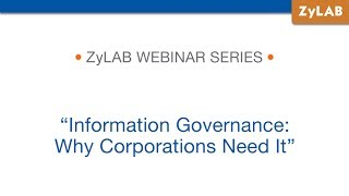 Webinar - Information Governance: Why Corporations Need It