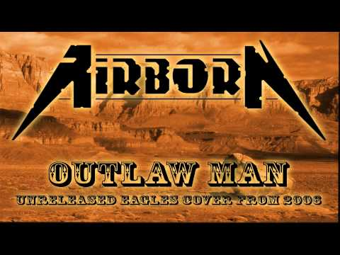 Airborn - Outlaw Man (Unreleased Eagles Cover)