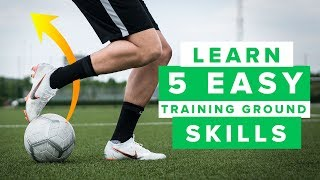LEARN EASY AND COOL SKILLS | 5 awesome training ground football skills