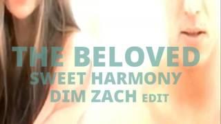 The Beloved   Sweet Harmony (Dim Zach Edit)