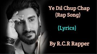 Ye dil chup chap | RCR Rapper | Full Rap song 2019 | Lyrics